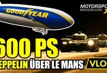 24 h von Le Mans: 24h Le Mans: Wir fliegen mit dem legendären Goodyear Blimp!